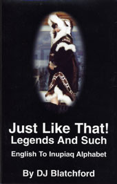 DJ Blatchford: Just Like That! Legends And Such - English To Inupiaq Alphabet